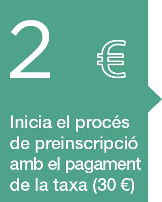 2. Pagar la taxa de preinscripció (30€) per iniciar el procés