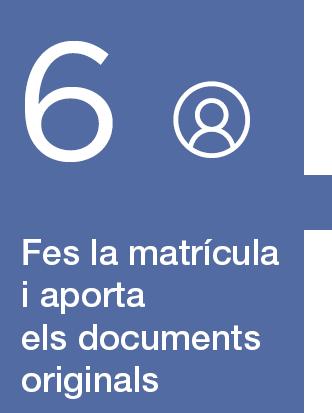 6. Fer la matrícula presencial i aportar els documents originals