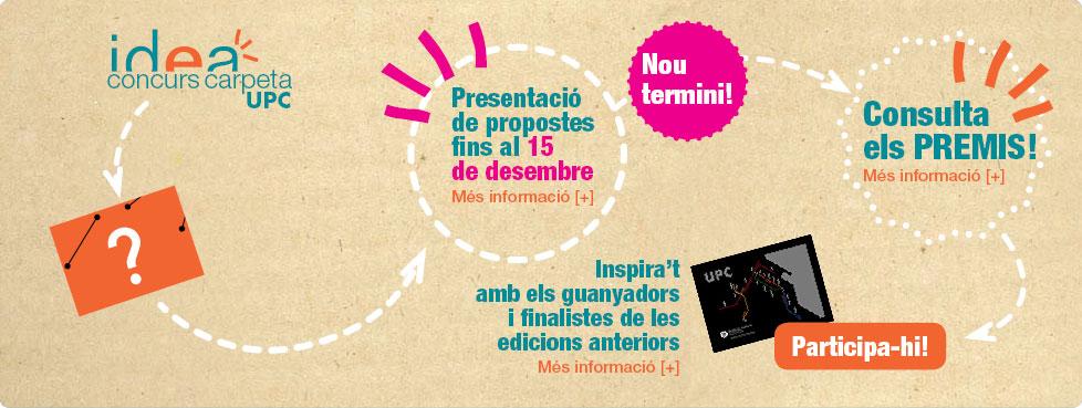 Idea. Concurs Carpeta UPC. Presentació de propostes fins al 30 de novembre. Nous Premis! Inspira't amb els guanyadors i finalistes de les edicions anteriors! Participa-hi!
