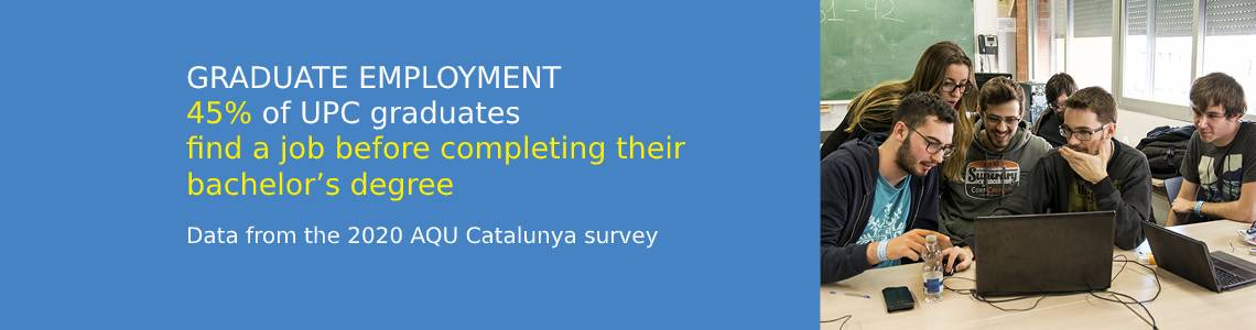 Graduate employement. Half of UPC graduates find a job before completing their bachelor's degree. Data from the 2017 AQU Catalunya