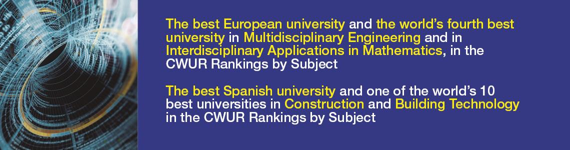 1a universitat europea i 4a del món en matèries d'Enginyeria Multidisciplinar i d'Aplicacions Multidisciplinars en Matemàtiques, segons el CWUR Rankings by Subjects. 1a universitat estatal i entre les 10 millors del món en la matèria de Tecnologia de l'Edificació i la Construcció segons el CWUR Rankings by Subjects.
