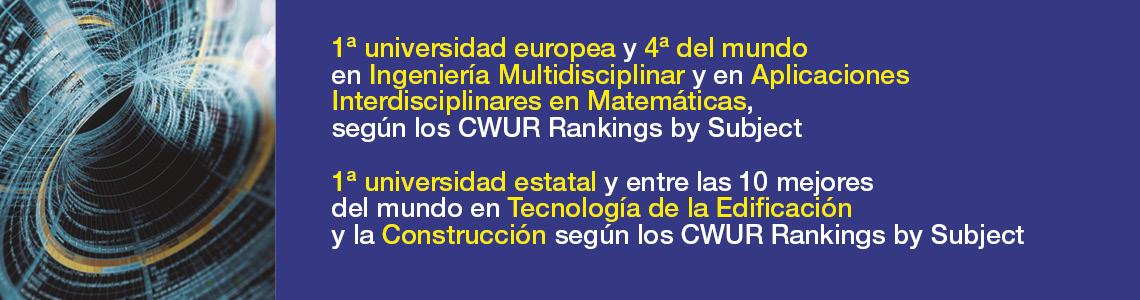 1a universidad europea y 4a del mundo en materias de Ingeniería Multidisciplinar y de Aplicaciones Multidisciplinares en Matemáticas, según el CWUR Rankings by Subjects. 1a universidad estatal y entre las 10 mejores del mundo en la materia de Tecnología de la Edificación y la Construcción según el CWUR Rankings by Subjects.