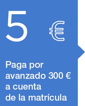 5. Pagar la reserva de la plaza (300€), a cuenta de la matrícula