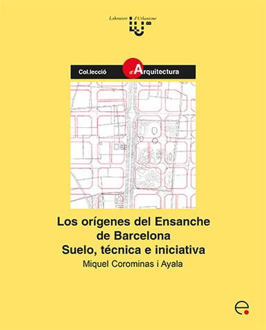 Los orígenes del Ensanche de Barcelona : suelo, técnica e iniciativa