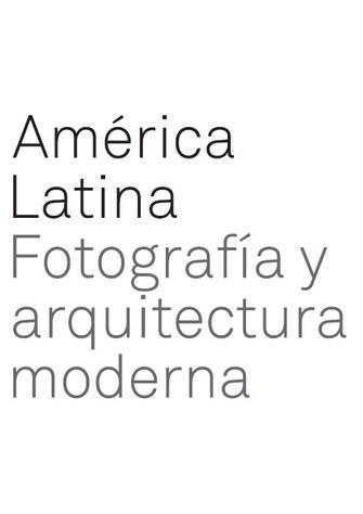 América Latina : fotografía y arquitectura moderna