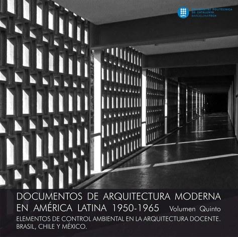 Documentos de arquitectura moderna en América Latina 1950-1965. Vol. 5, Elementos de control ambiental en la arquitectura docente : Brasil, Chile y México