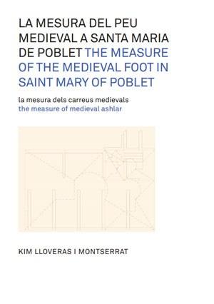 La mesura del peu medieval a Santa Maria de Poblet : la mesura dels carreus medievals