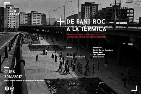 De Sant Roc a la tèrmica : Màster Habilitant ETSABarcelona : exposició final de curs 2016/2017