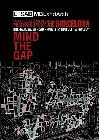 Mind the gap : tactical landscape urbanism microapunture BCN : International Workshop Harbin Institute of Technology