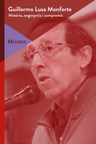 Guillermo Lusa Monforte. Història, enginyeria i compromís