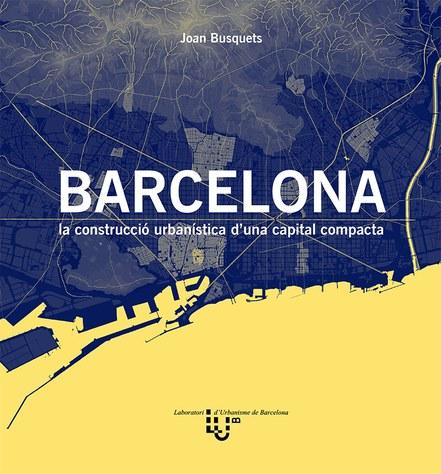 Barcelona : la construcció urbanística d'una capital compacta