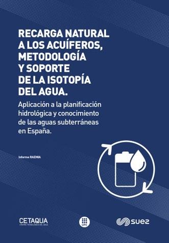 Recarga natural a los acuíferos, metodología y soporte de la isotopía del agua : aplicación a la planificación hidrológica y conocimiento de las aguas subterráneas en España : informe RAEMIA