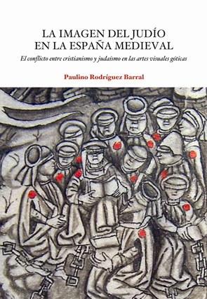 La imagen del judio en la España medieval. El conflicto entre cristianismo y judaísmo en las artes visuales góticas