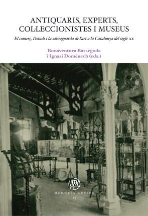 Antiquaris, experts, col·leccionistes i museus. El comerç, l'estudi i la salvaguarda de l'art a la Catalunya del segle xx