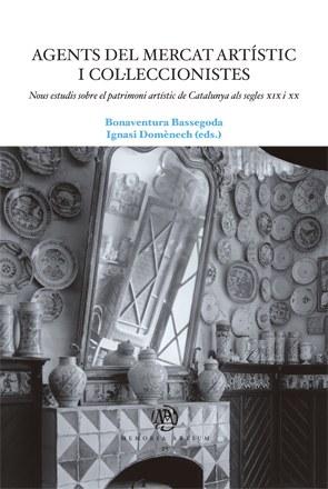Agents del mercat artístic i col·leccionistes. Nous estudis sobre el patrimoni artístic de Catalunya als segles XIX i XX