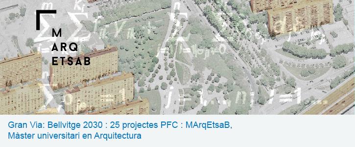 Gran Via: Bellvitge 2030 : 25 projectes PFC : MArqEtsaB, Màster universitari en Arquitectura