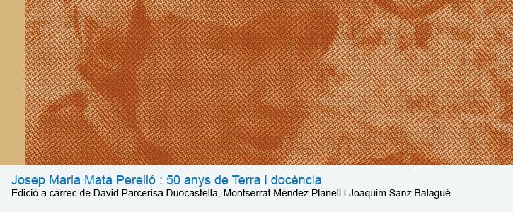 Josep Maria Mata Perelló : 50 anys de Terra i docència