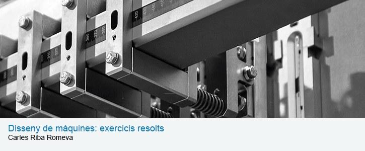Disseny de màquines : exercicis resolts