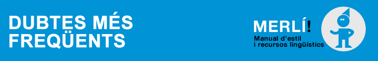 MERLÍ. Manual d'estil i recursos lingüístics. Dubtes més freqüents