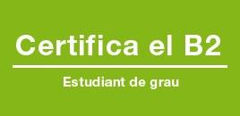 Estudiant de grau: certifica el B2!