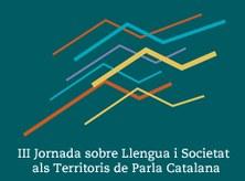 III Jornada sobre Llengua i Societat als Territoris de Parla Catalana